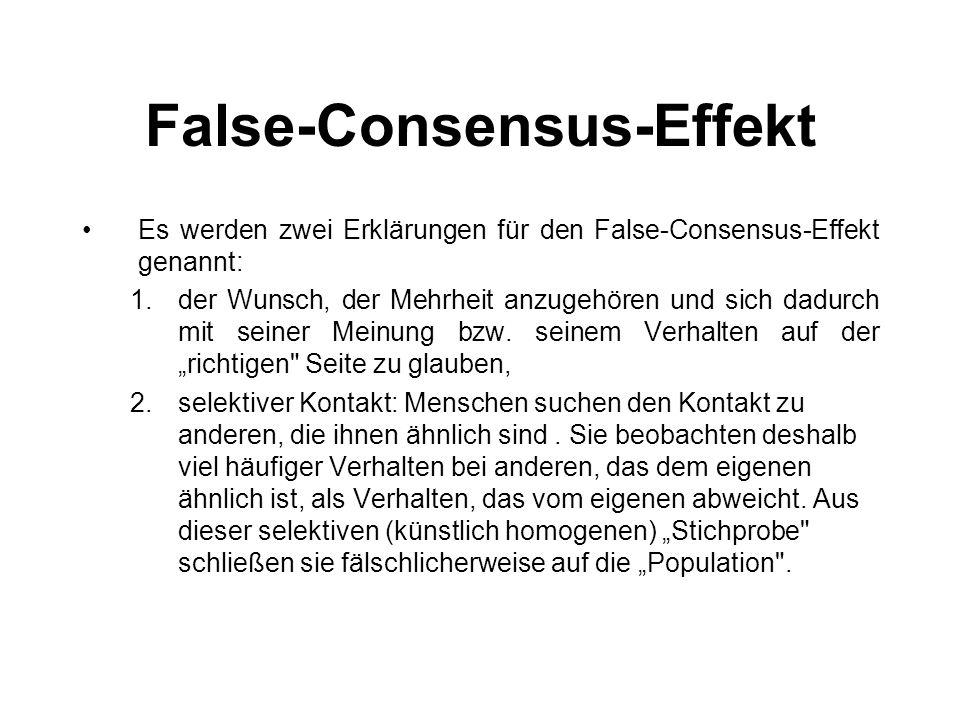 False-Consensus-Effekt Es werden zwei Erklärungen für den False-Consensus-Effekt genannt: 1.der Wunsch, der Mehrheit anzugehören und sich dadurch mit