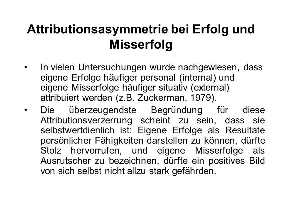 Attributionsasymmetrie bei Erfolg und Misserfolg In vielen Untersuchungen wurde nachgewiesen, dass eigene Erfolge häufiger personal (internal) und eig