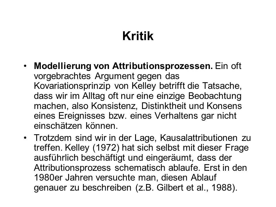 Kritik Modellierung von Attributionsprozessen. Ein oft vorgebrachtes Argument gegen das Kovariationsprinzip von Kelley betrifft die Tatsache, dass wir
