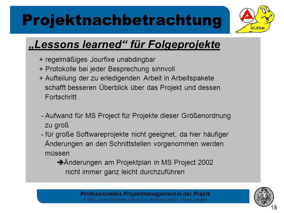 "Professionelles Projektmanagement in der Praxis © 2003 Jochen Bauereis, Daniel Eck, Andreas Geißler, Tobias Langner 18 ""Lessons learned"" für Folgeproj"