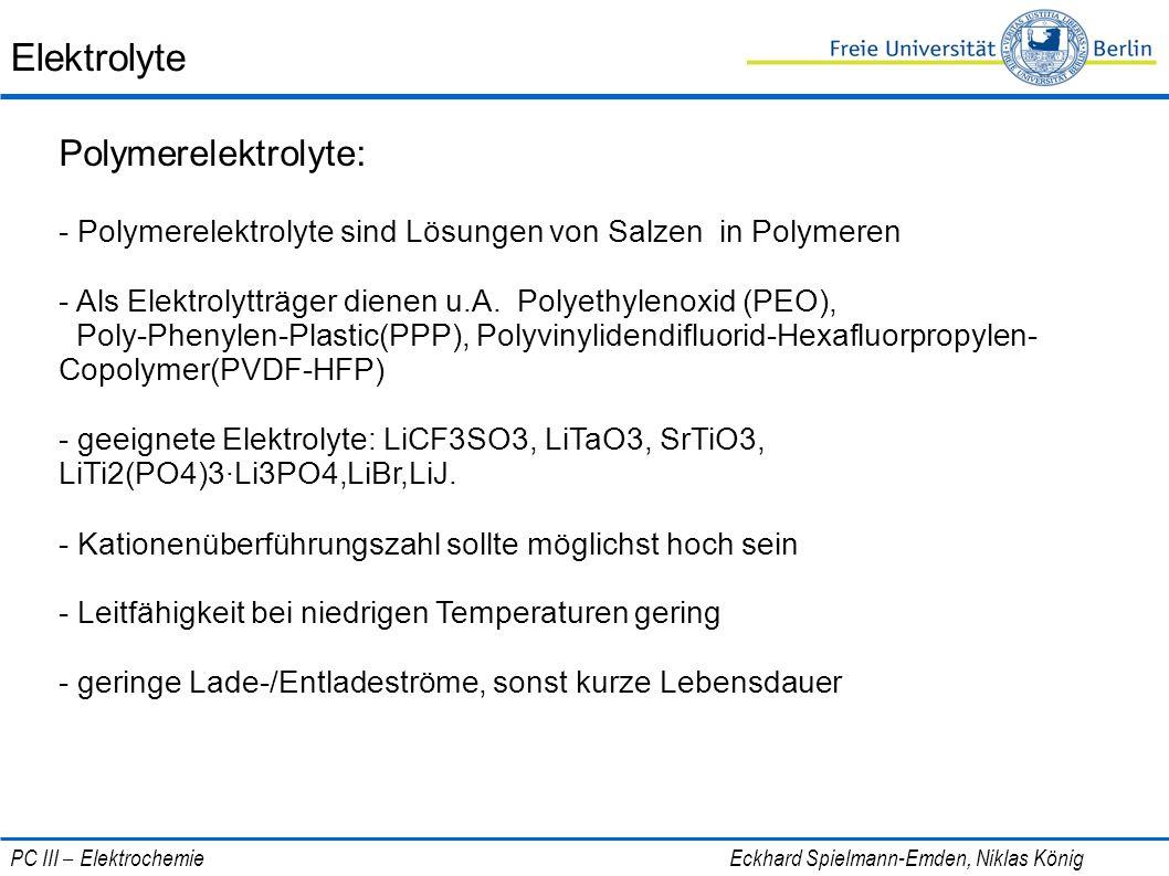 Elektrolyte Polymerelektrolyte: - Polymerelektrolyte sind Lösungen von Salzen in Polymeren - Als Elektrolytträger dienen u.A. Polyethylenoxid (PEO), P