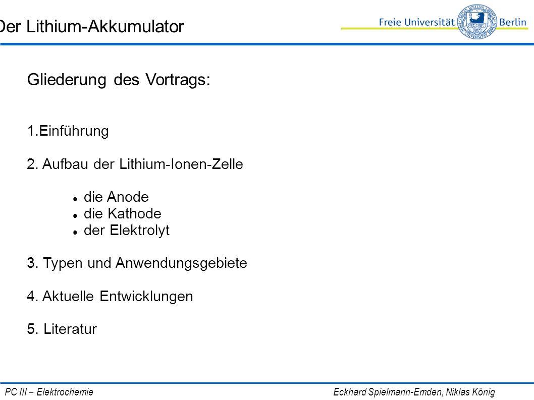 Der Lithium-Akkumulator Gliederung des Vortrags: 1.Einführung 2. Aufbau der Lithium-Ionen-Zelle die Anode die Kathode der Elektrolyt 3. Typen und Anwe