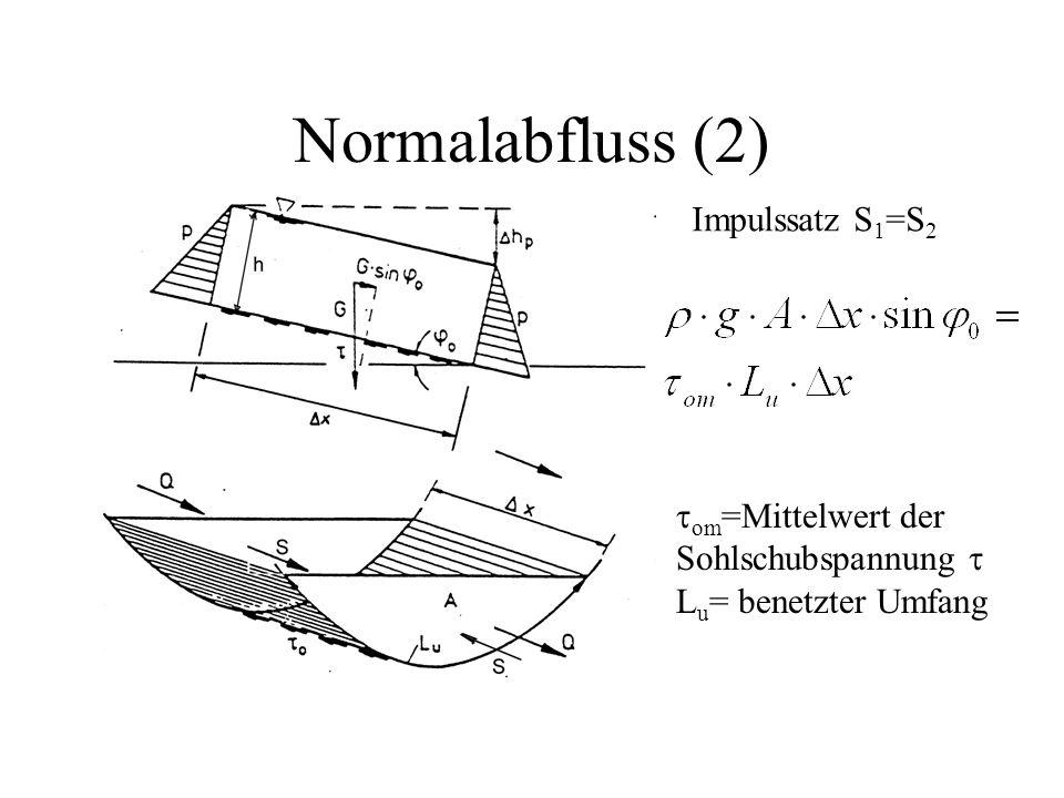 Normalabfluss (2) Impulssatz S 1 =S 2  om =Mittelwert der Sohlschubspannung  L u = benetzter Umfang