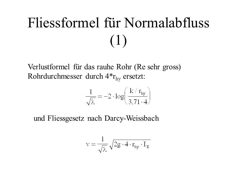 Fliessformel für Normalabfluss (1) Verlustformel für das rauhe Rohr (Re sehr gross) Rohrdurchmesser durch 4*r hy ersetzt: und Fliessgesetz nach Darcy-Weissbach