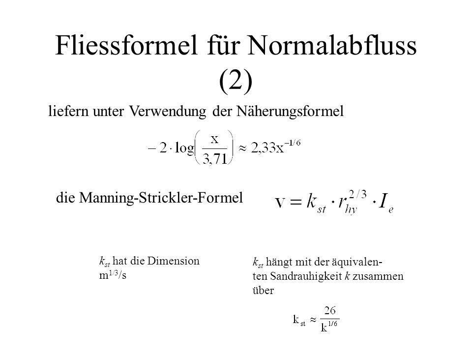 Fliessformel für Normalabfluss (2) liefern unter Verwendung der Näherungsformel die Manning-Strickler-Formel k st hat die Dimension m 1/3 /s k st hängt mit der äquivalen- ten Sandrauhigkeit k zusammen über
