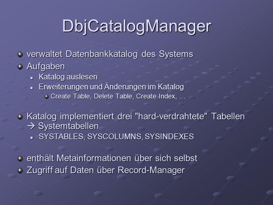 DbjCatalogManager verwaltet Datenbankkatalog des Systems Aufgaben Katalog auslesen Katalog auslesen Erweiterungen und Änderungen im Katalog Erweiterun