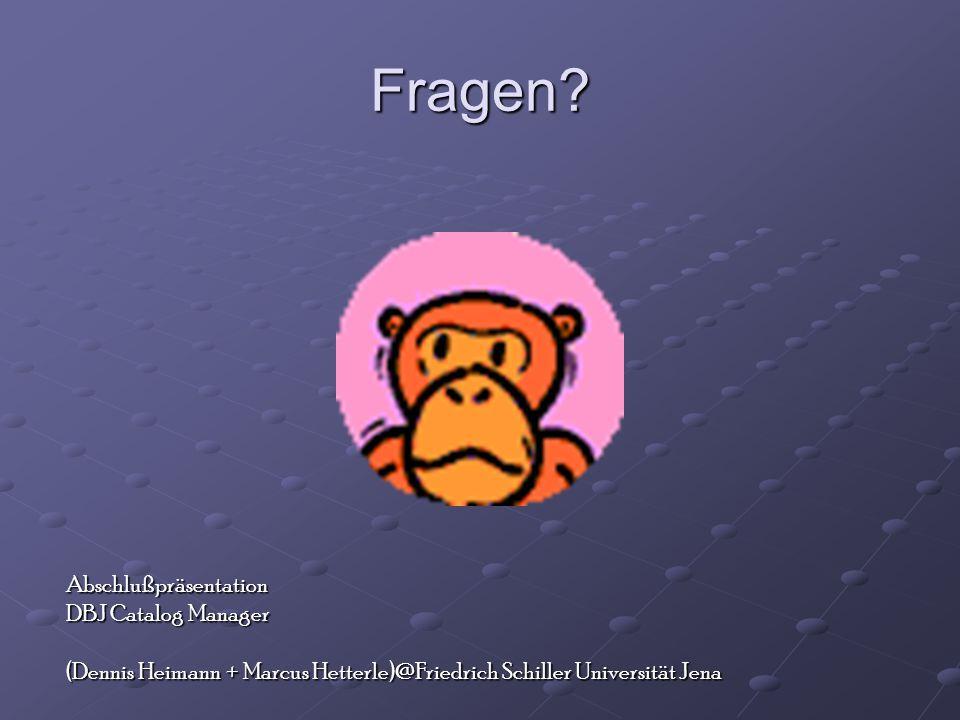 Fragen? Abschlußpräsentation DBJ Catalog Manager (Dennis Heimann + Marcus Hetterle)@Friedrich Schiller Universität Jena