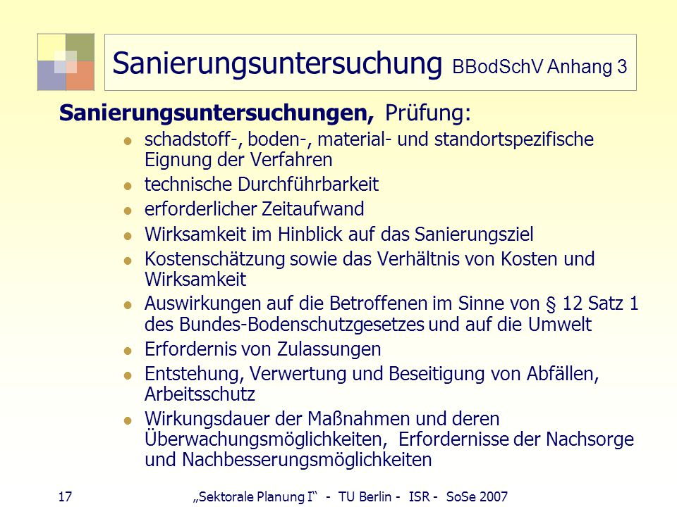 "17""Sektorale Planung I"" - TU Berlin - ISR - SoSe 2007 Sanierungsuntersuchung BBodSchV Anhang 3 Sanierungsuntersuchungen, Prüfung: schadstoff-, boden-,"