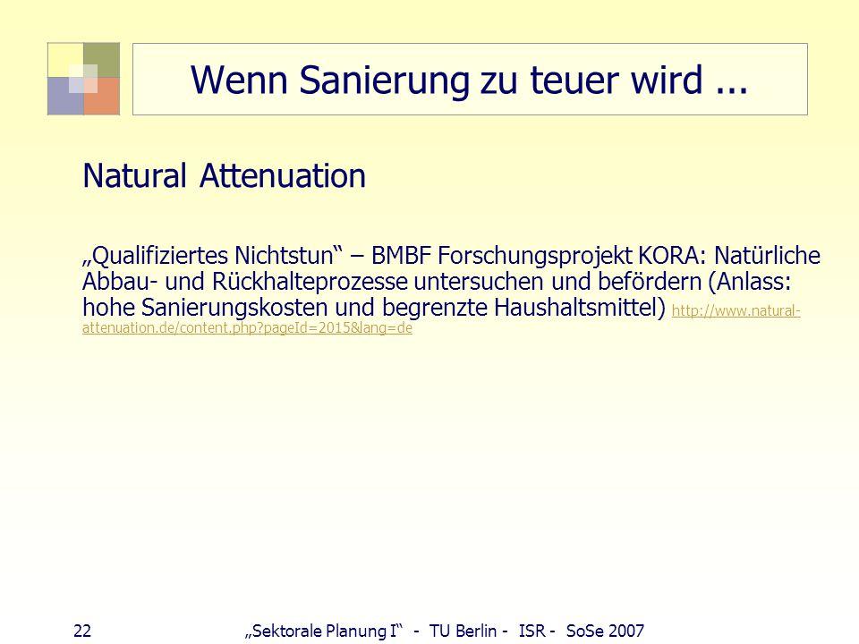 """22""""Sektorale Planung I"""" - TU Berlin - ISR - SoSe 2007 Wenn Sanierung zu teuer wird... Natural Attenuation """"Qualifiziertes Nichtstun"""" – BMBF Forschungs"""