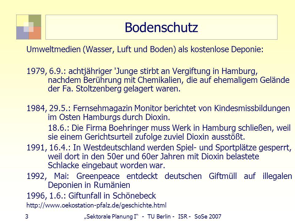 """3""""Sektorale Planung I - TU Berlin - ISR - SoSe 2007 Bodenschutz Umweltmedien (Wasser, Luft und Boden) als kostenlose Deponie: 1979, 6.9.: achtjähriger Junge stirbt an Vergiftung in Hamburg, nachdem Berührung mit Chemikalien, die auf ehemaligem Gelände der Fa."""