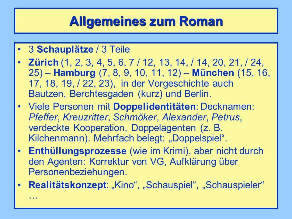 Allgemeines zum Roman 3 Schauplätze / 3 Teile Zürich (1, 2, 3, 4, 5, 6, 7 / 12, 13, 14, / 14, 20, 21, / 24, 25) – Hamburg (7, 8, 9, 10, 11, 12) – München (15, 16, 17, 18, 19, / 22, 23), in der Vorgeschichte auch Bautzen, Berchtesgaden (kurz) und Berlin.