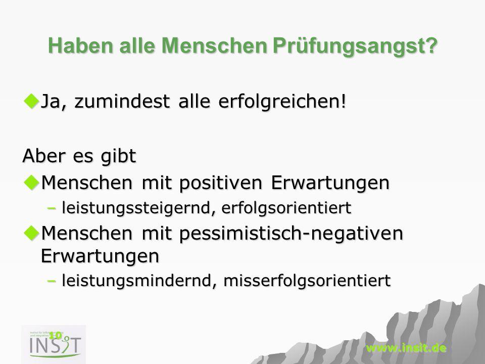 10 www.insit.de Haben alle Menschen Prüfungsangst?  Ja, zumindest alle erfolgreichen! Aber es gibt  Menschen mit positiven Erwartungen –leistungsste
