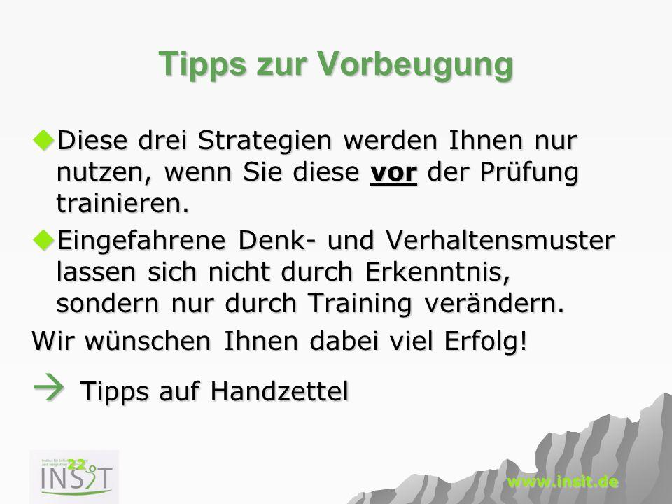 22 www.insit.de Tipps zur Vorbeugung  Diese drei Strategien werden Ihnen nur nutzen, wenn Sie diese vor der Prüfung trainieren.  Eingefahrene Denk-