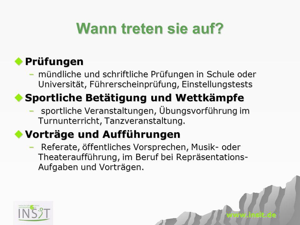 6 www.insit.de Wann treten sie auf?  Prüfungen –mündliche und schriftliche Prüfungen in Schule oder Universität, Führerscheinprüfung, Einstellungstes