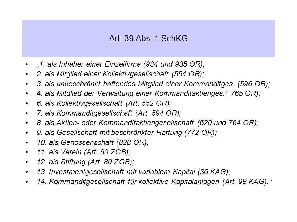 """Art. 39 Abs. 1 SchKG """"1. als Inhaber einer Einzelfirma (934 und 935 OR); 2. als Mitglied einer Kollektivgesellschaft (554 OR); 3. als unbeschränkt haf"""