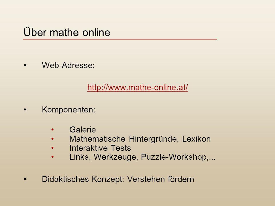 Über mathe online Web-Adresse: http://www.mathe-online.at/ Komponenten: Galerie Mathematische Hintergründe, Lexikon Interaktive Tests Links, Werkzeuge, Puzzle-Workshop,...