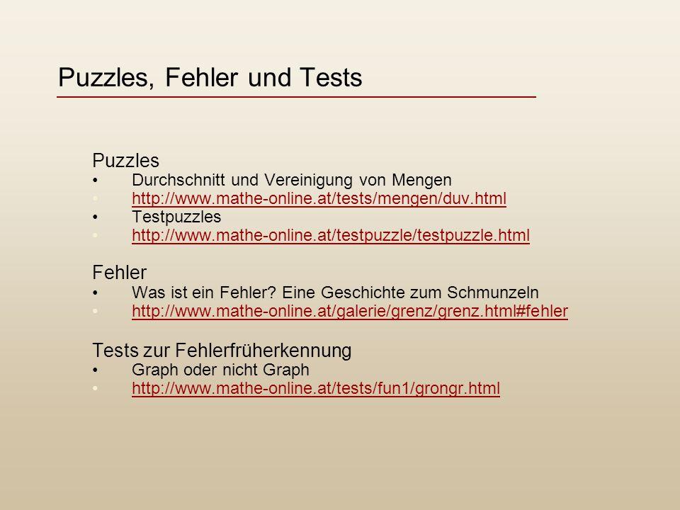Puzzles, Fehler und Tests Puzzles Durchschnitt und Vereinigung von Mengen http://www.mathe-online.at/tests/mengen/duv.html Testpuzzles http://www.mathe-online.at/testpuzzle/testpuzzle.html Fehler Was ist ein Fehler.