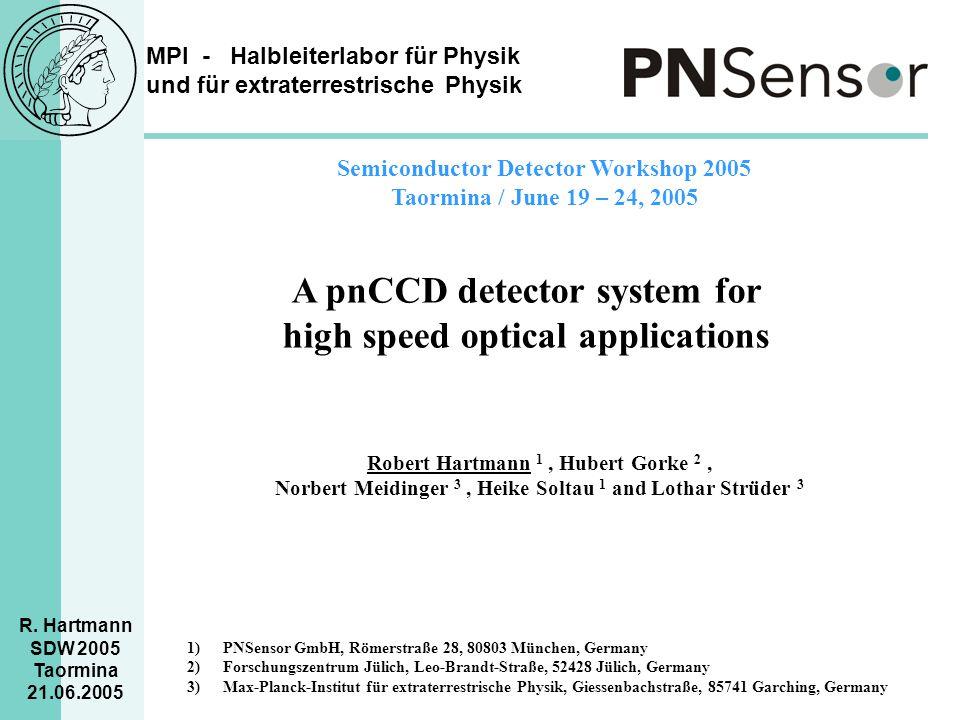 MPI - Halbleiterlabor für Physik und für extraterrestrische Physik R. Hartmann SDW 2005 Taormina 21.06.2005 A pnCCD detector system for high speed opt