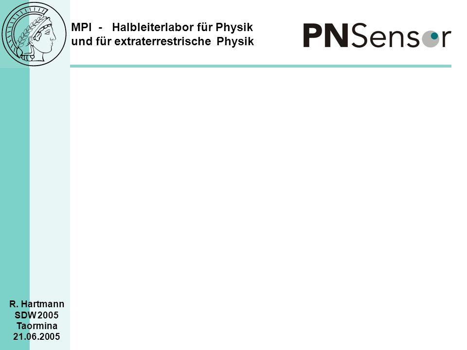 MPI - Halbleiterlabor für Physik und für extraterrestrische Physik R. Hartmann SDW 2005 Taormina 21.06.2005