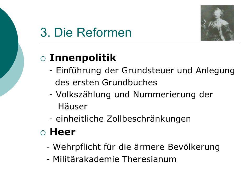 3. Die Reformen  Innenpolitik - Einführung der Grundsteuer und Anlegung des ersten Grundbuches - Volkszählung und Nummerierung der Häuser - einheitli