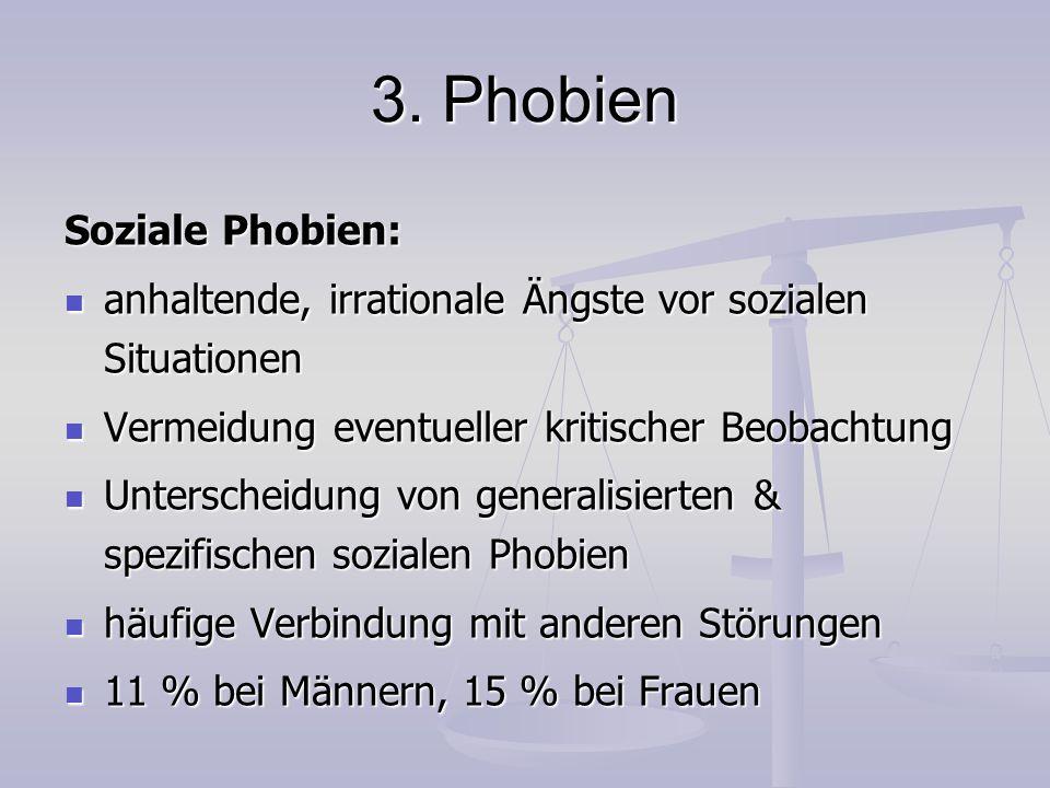 3. Phobien Soziale Phobien: anhaltende, irrationale Ängste vor sozialen Situationen anhaltende, irrationale Ängste vor sozialen Situationen Vermeidung