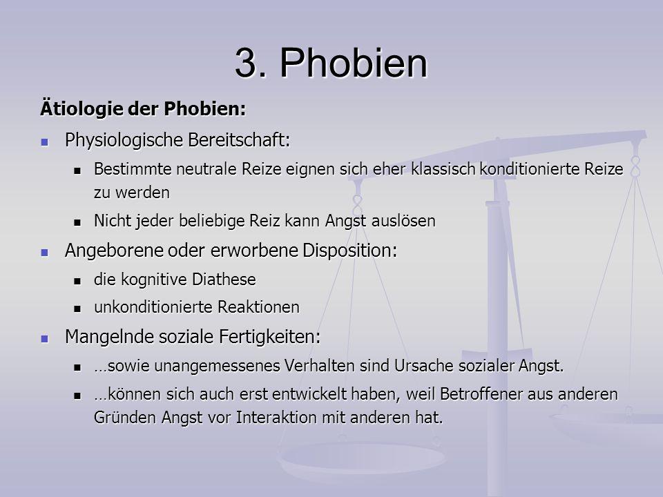 3. Phobien Ätiologie der Phobien: Physiologische Bereitschaft: Physiologische Bereitschaft: Bestimmte neutrale Reize eignen sich eher klassisch kondit