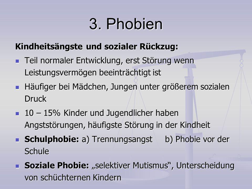 3. Phobien Kindheitsängste und sozialer Rückzug: Teil normaler Entwicklung, erst Störung wenn Leistungsvermögen beeinträchtigt ist Teil normaler Entwi