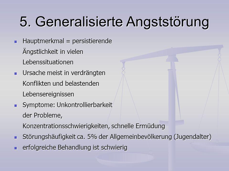 5. Generalisierte Angststörung Hauptmerkmal = persistierende Hauptmerkmal = persistierende Ängstlichkeit in vielen Lebenssituationen Ursache meist in