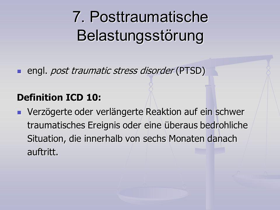 7. Posttraumatische Belastungsstörung engl. post traumatic stress disorder (PTSD) engl. post traumatic stress disorder (PTSD) Definition ICD 10: Verzö