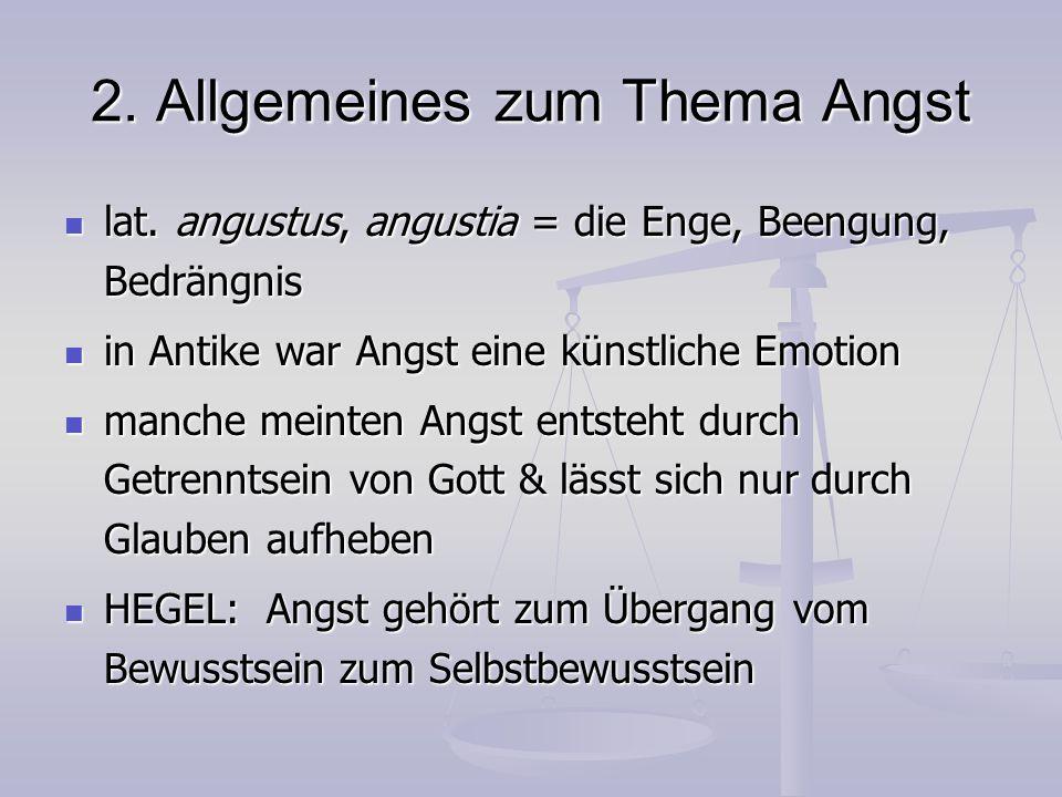 2. Allgemeines zum Thema Angst lat. angustus, angustia = die Enge, Beengung, Bedrängnis lat. angustus, angustia = die Enge, Beengung, Bedrängnis in An
