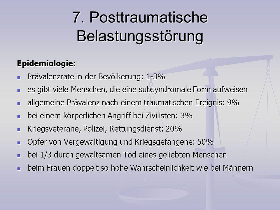 7. Posttraumatische Belastungsstörung Epidemiologie: Prävalenzrate in der Bevölkerung: 1-3% Prävalenzrate in der Bevölkerung: 1-3% es gibt viele Mensc