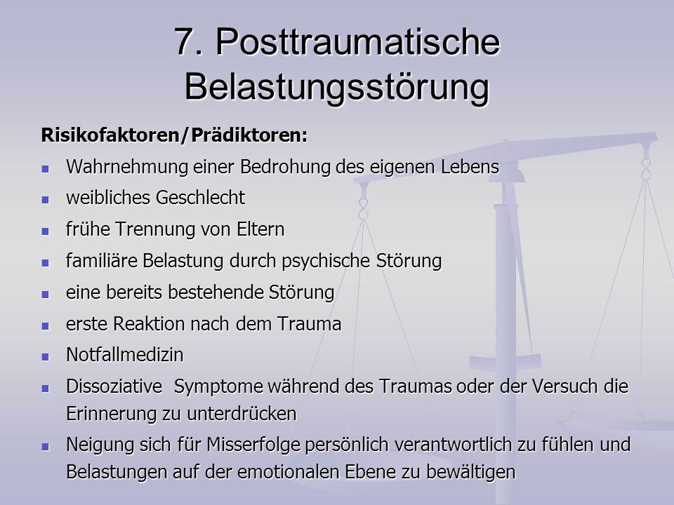 7. Posttraumatische Belastungsstörung Risikofaktoren/Prädiktoren: Wahrnehmung einer Bedrohung des eigenen Lebens Wahrnehmung einer Bedrohung des eigen