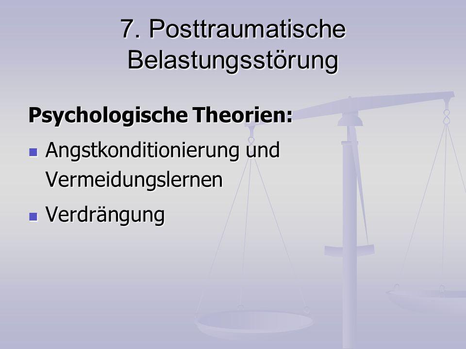 7. Posttraumatische Belastungsstörung Psychologische Theorien: Angstkonditionierung und Vermeidungslernen Angstkonditionierung und Vermeidungslernen V