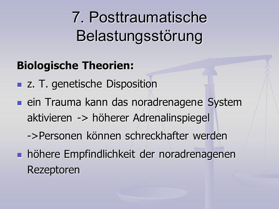 7. Posttraumatische Belastungsstörung Biologische Theorien: z. T. genetische Disposition z. T. genetische Disposition ein Trauma kann das noradrenagen