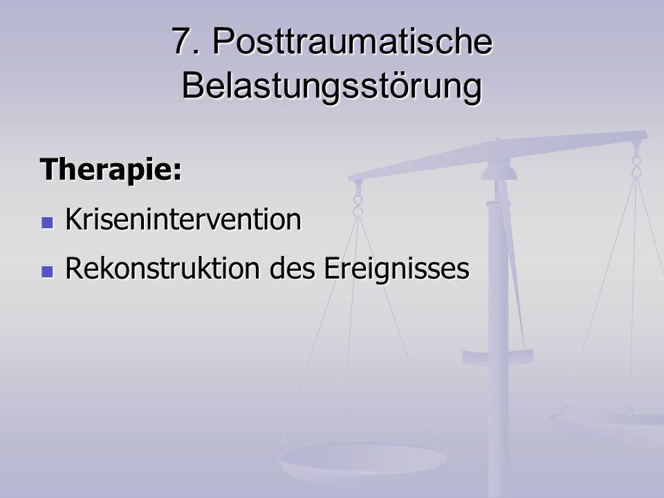 7. Posttraumatische Belastungsstörung Therapie: Krisenintervention Krisenintervention Rekonstruktion des Ereignisses Rekonstruktion des Ereignisses
