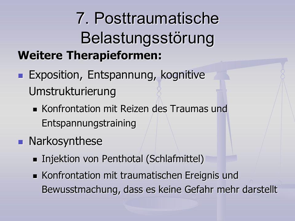 7. Posttraumatische Belastungsstörung Weitere Therapieformen: Exposition, Entspannung, kognitive Umstrukturierung Exposition, Entspannung, kognitive U
