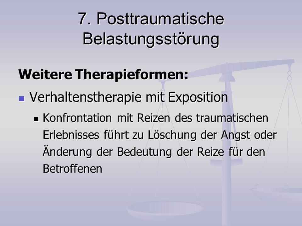 7. Posttraumatische Belastungsstörung Weitere Therapieformen: Verhaltenstherapie mit Exposition Verhaltenstherapie mit Exposition Konfrontation mit Re