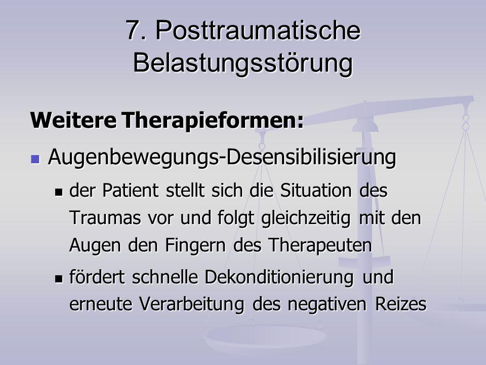 7. Posttraumatische Belastungsstörung Weitere Therapieformen: Augenbewegungs-Desensibilisierung Augenbewegungs-Desensibilisierung der Patient stellt s