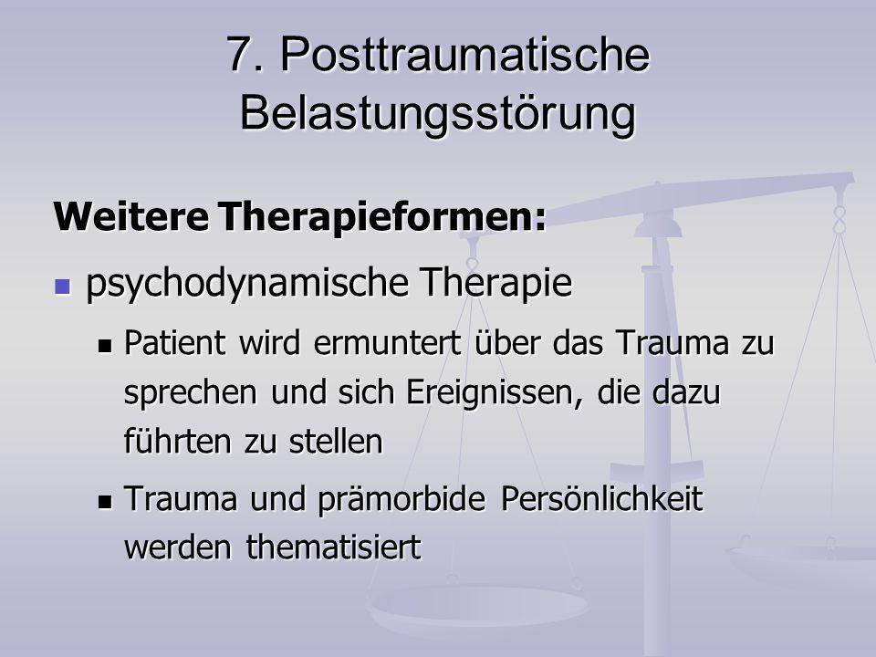 7. Posttraumatische Belastungsstörung Weitere Therapieformen: psychodynamische Therapie psychodynamische Therapie Patient wird ermuntert über das Trau