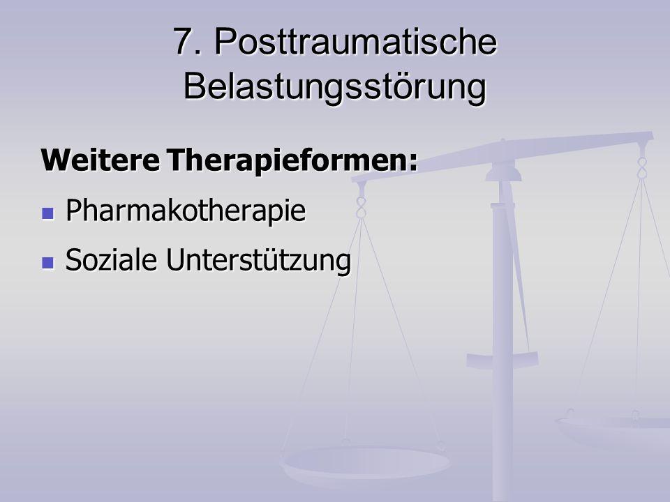 7. Posttraumatische Belastungsstörung Weitere Therapieformen: Pharmakotherapie Pharmakotherapie Soziale Unterstützung Soziale Unterstützung