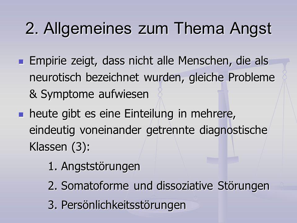 2. Allgemeines zum Thema Angst Empirie zeigt, dass nicht alle Menschen, die als neurotisch bezeichnet wurden, gleiche Probleme & Symptome aufwiesen Em