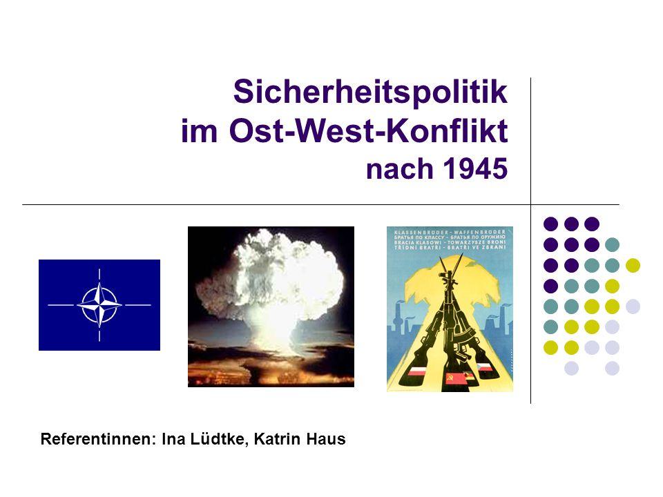 Sicherheitspolitik im Ost-West-Konflikt nach 1945 Referentinnen: Ina Lüdtke, Katrin Haus