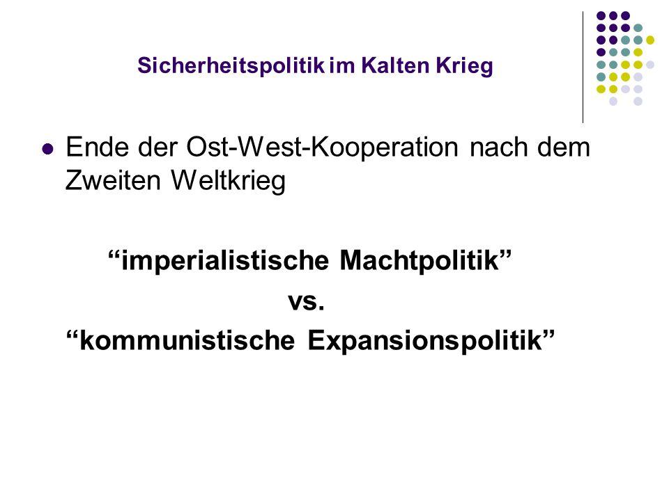 """Sicherheitspolitik im Kalten Krieg Ende der Ost-West-Kooperation nach dem Zweiten Weltkrieg """"imperialistische Machtpolitik"""" vs. """"kommunistische Expans"""