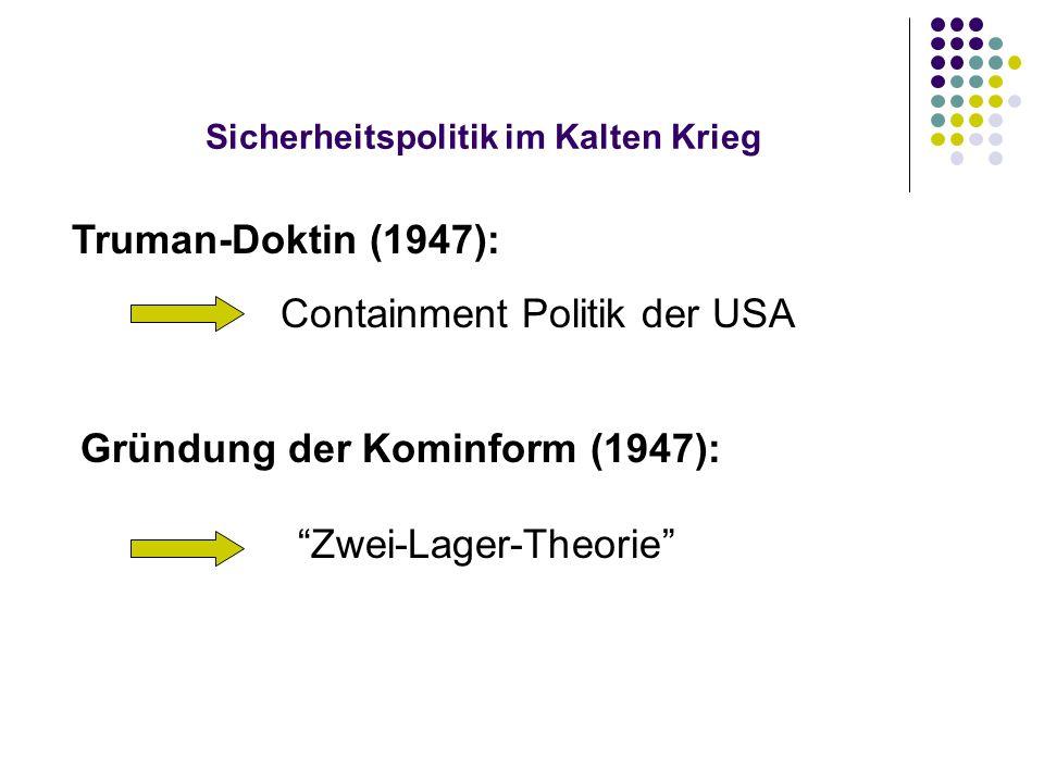 """Sicherheitspolitik im Kalten Krieg Truman-Doktin (1947): Containment Politik der USA Gründung der Kominform (1947): """"Zwei-Lager-Theorie"""""""