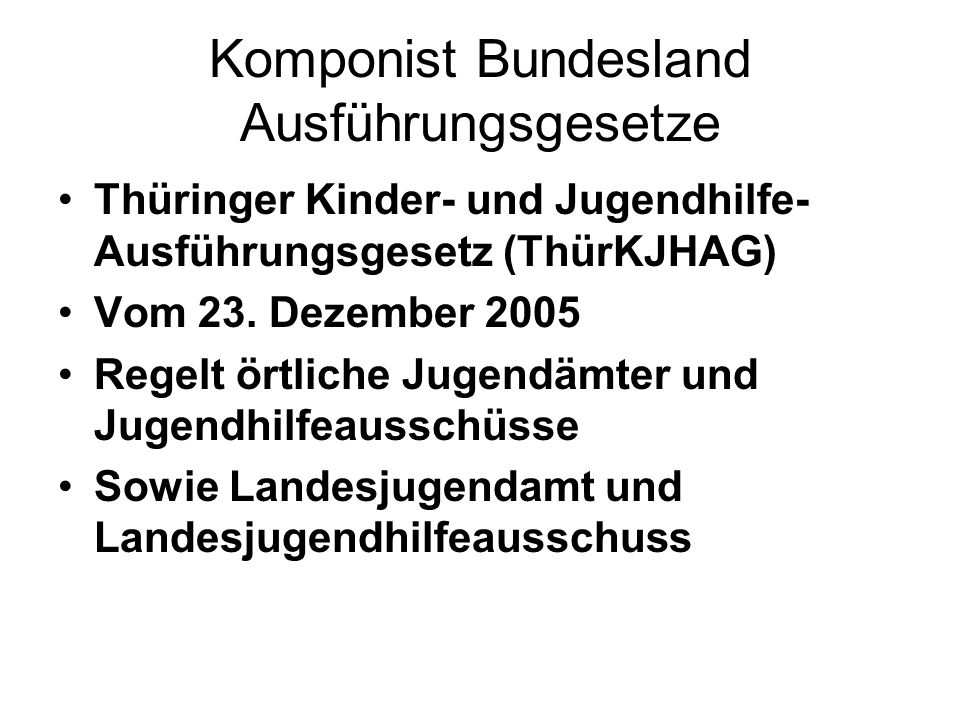 Komponist Bundesland Ausführungsgesetze Thüringer Kinder- und Jugendhilfe- Ausführungsgesetz (ThürKJHAG) Vom 23. Dezember 2005 Regelt örtliche Jugendä