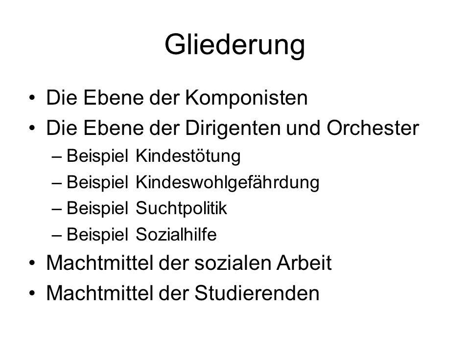 Gliederung Die Ebene der Komponisten Die Ebene der Dirigenten und Orchester –Beispiel Kindestötung –Beispiel Kindeswohlgefährdung –Beispiel Suchtpolit