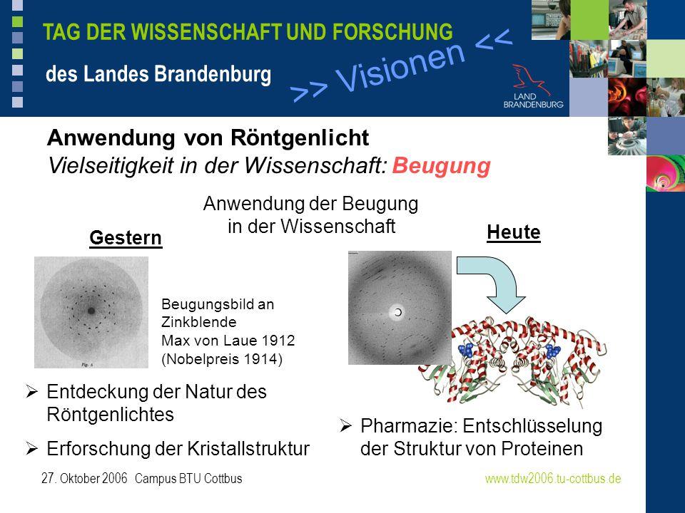 >> Visionen << www.tdw2006.tu-cottbus.de TAG DER WISSENSCHAFT UND FORSCHUNG des Landes Brandenburg 27.