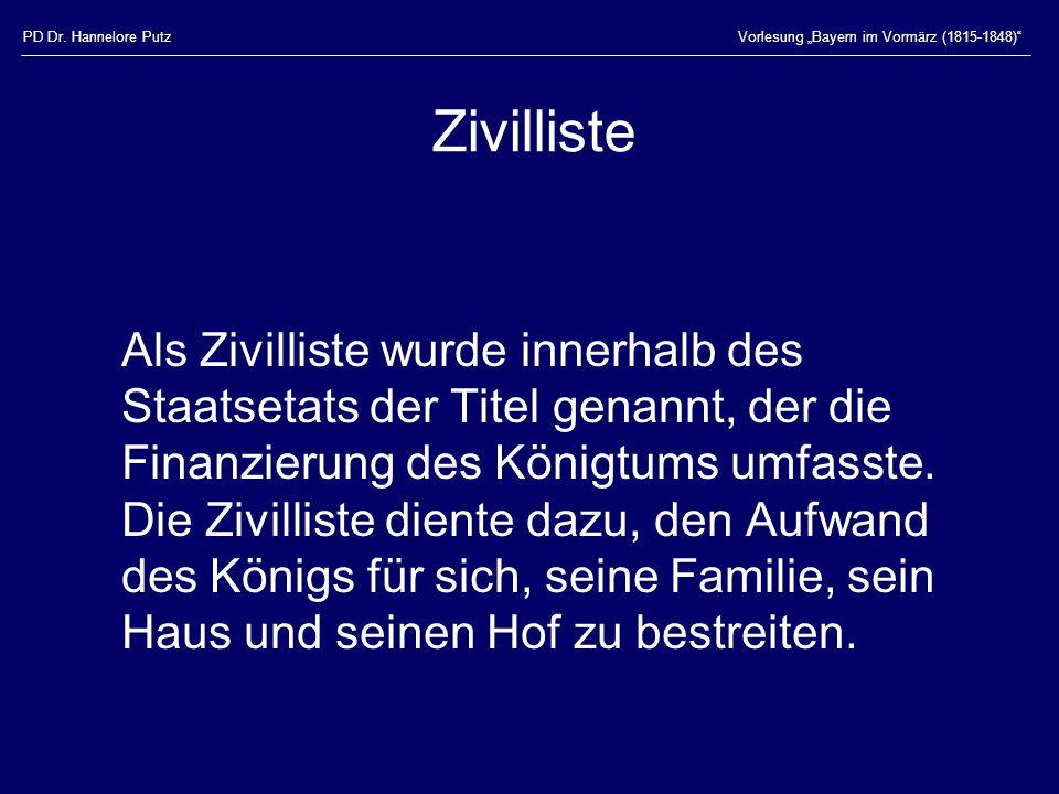 """PD Dr. Hannelore PutzVorlesung """"Bayern im Vormärz (1815-1848)"""" Zivilliste Als Zivilliste wurde innerhalb des Staatsetats der Titel genannt, der die Fi"""