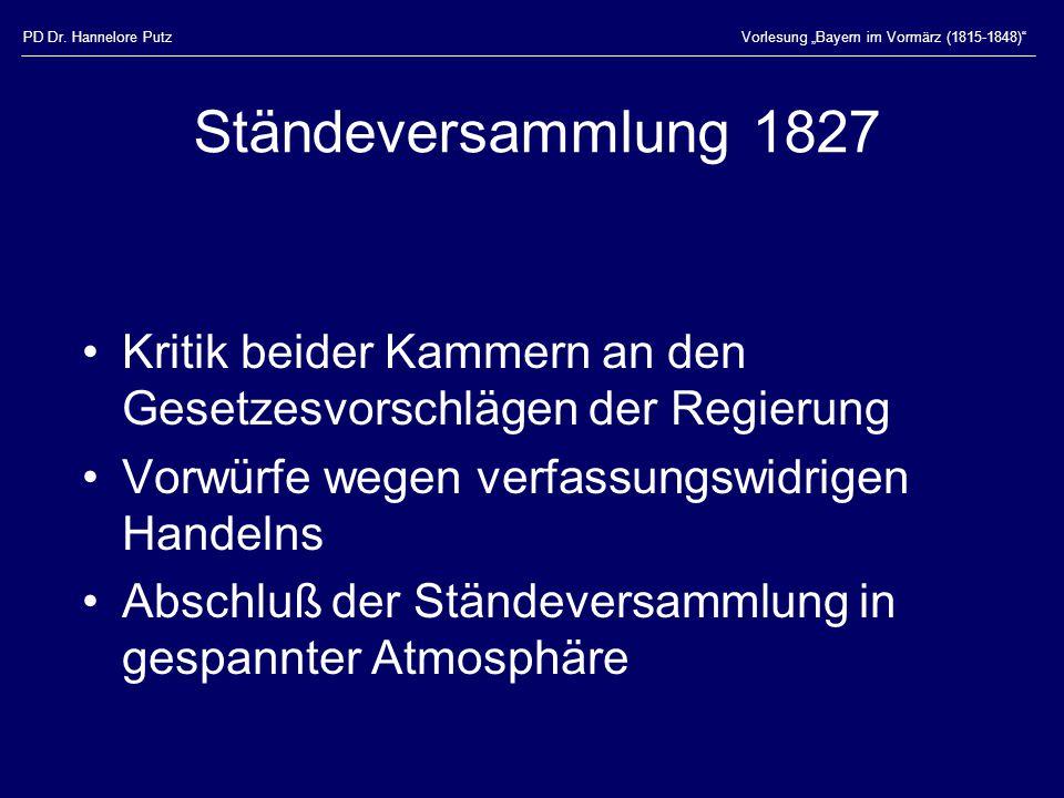 """PD Dr. Hannelore PutzVorlesung """"Bayern im Vormärz (1815-1848)"""" Ständeversammlung 1827 Kritik beider Kammern an den Gesetzesvorschlägen der Regierung V"""