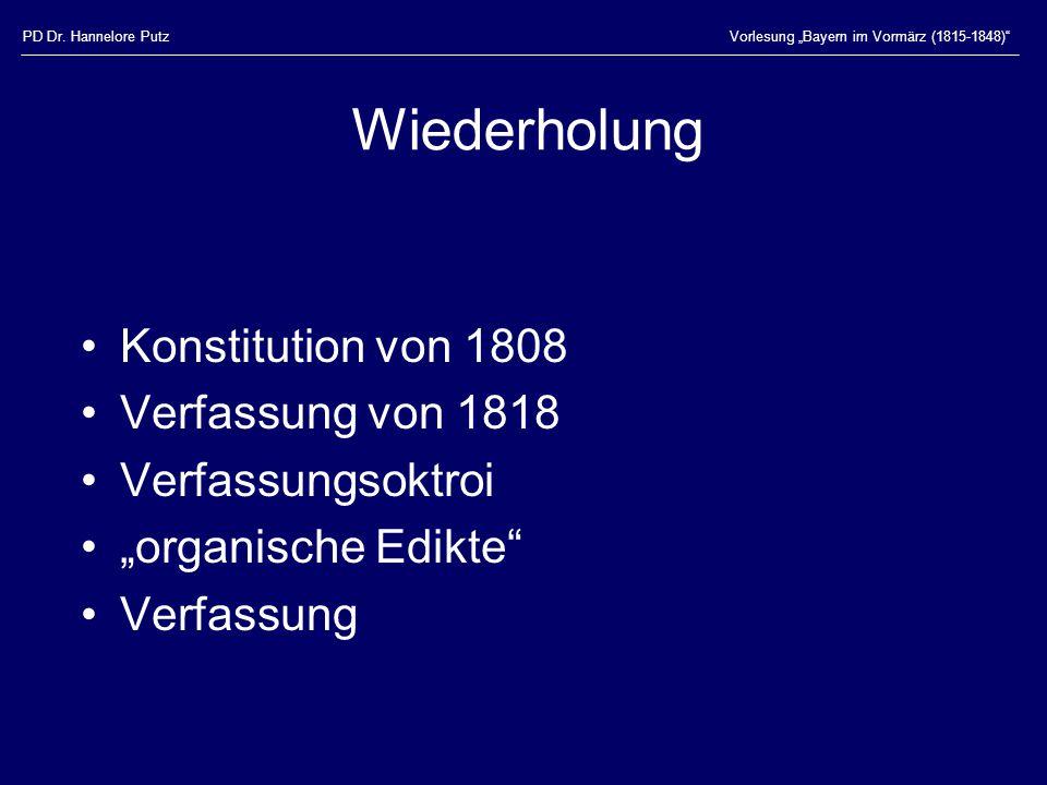 """PD Dr. Hannelore PutzVorlesung """"Bayern im Vormärz (1815-1848)"""" Wiederholung Konstitution von 1808 Verfassung von 1818 Verfassungsoktroi """"organische Ed"""